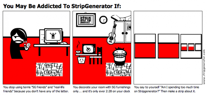 You May Be Addicted To StripGenerator If: