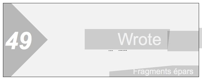 49 === Wrote __ Fragments épars