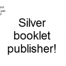 Silver booklet publisher! OMG