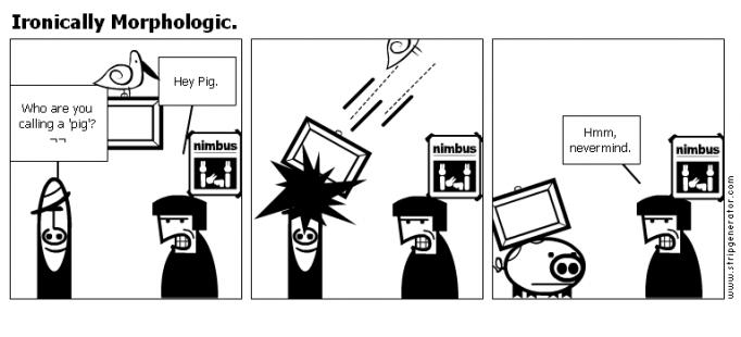 Ironically Morphologic.