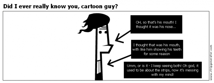Did I ever really know you, cartoon guy?