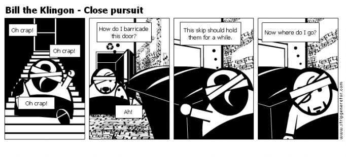 Bill the Klingon - Close pursuit