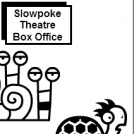 Slowpoke Theatre