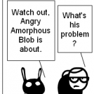Angry Amporphous Blob and Psychotic Cat