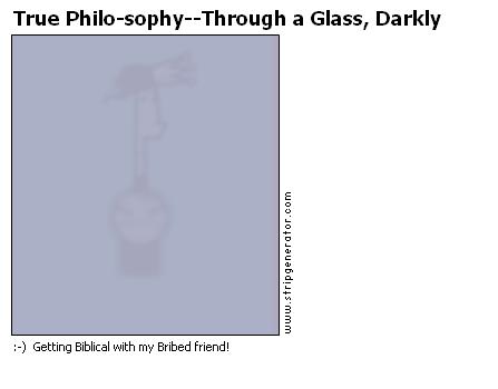 True Philo-sophy--Through a Glass, Darkly