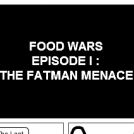 FOOD WARS EPISODE I : THE FATMAN MENACE
