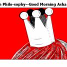 True Philo-sophy--Good Morning Asha!