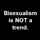 Beusexualism. (Being bisex is not a trend.)