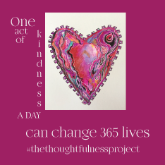 a heart in the middle that has been painted with layers. the words One act of kindness a day can change 365 lives, #the thoughtfulness project