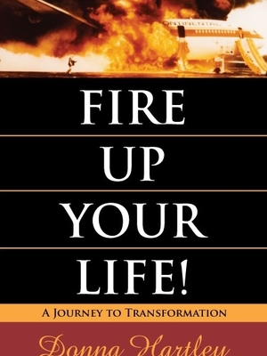 Fire Up Your Life! by Donna Hartley
