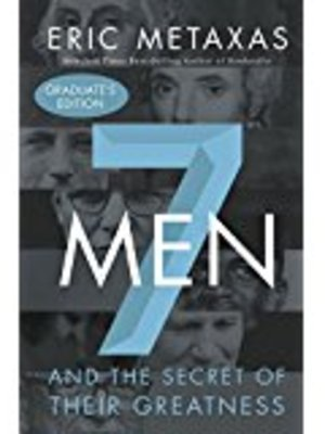 7 Men : And the Secret of Their Greatness by Eric Metaxas