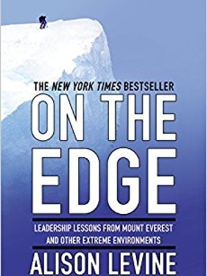 On the Edge: Leadership Lessons from Mount Everest and Other Extreme Environments by Alison Levine