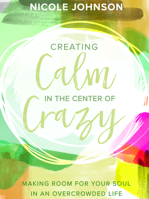 Creating Calm in the Center of Crazy by Nicole Johnson