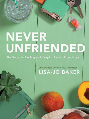 Never Unfriended by Lisa-Jo Baker