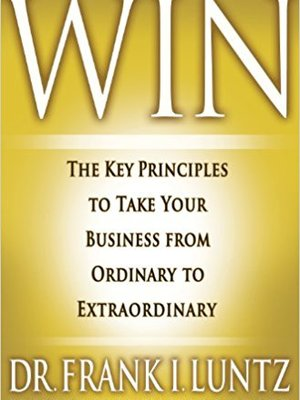 Win: The Key Principles to Take Your Business from Ordinary to Extraordinary by Frank Luntz