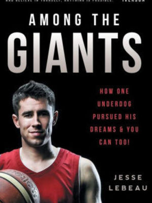 Among the Giants: How One Underdog Pursued His Dreams & You Can Too! by Jesse LeBeau