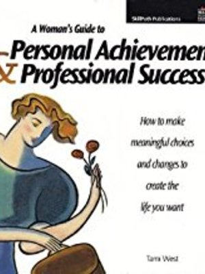 A Woman's Guide to Personal Achievement & Professional Success by Dr. Tami West