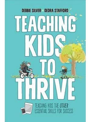 Teaching Kids To Thrive by Debbie Silver