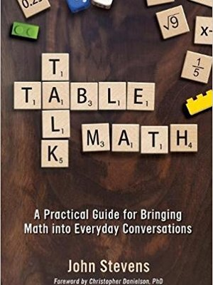 Table Talk Math: A Practical Guide for Bringing Math Into Everyday Conversations by John Stevens