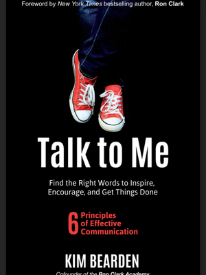 Talk to Me: Find the Right Words to Inspire, Encourage, and Get Things Done by Kim Bearden