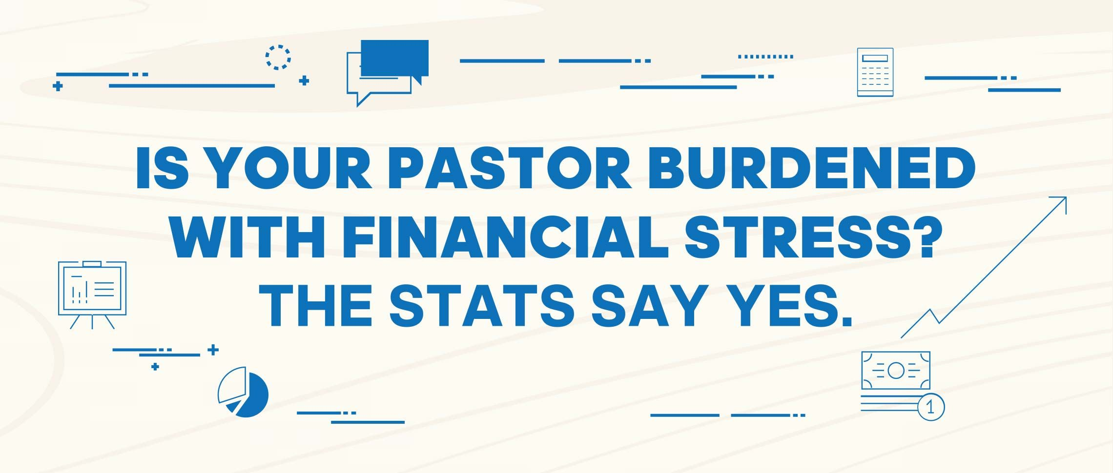 Is your pastor burdened with financial stress?  The stats say Yes