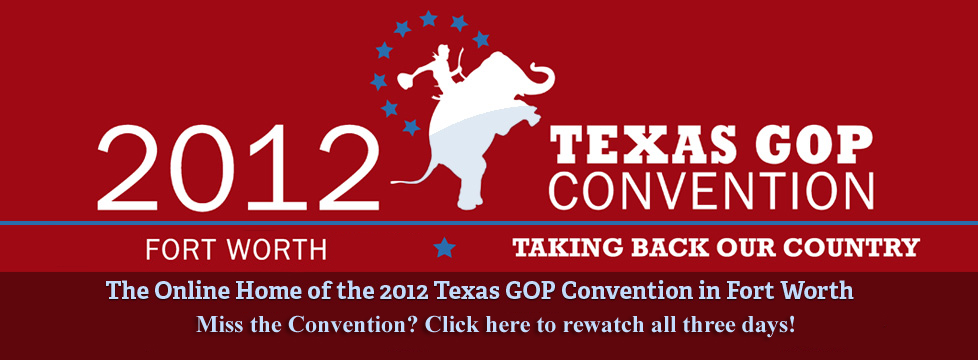Re-watch the 2012 Texas GOP State Convention