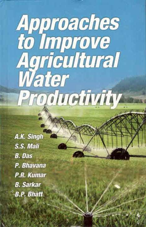 Approaches to Improve Agricultural Water Productivity by A. K. Singh / S. S. Mali on Textnook.com