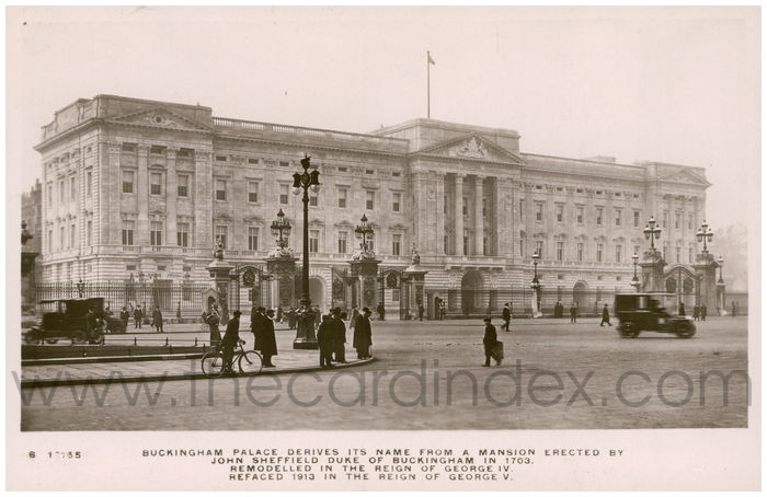 Postcard front: Buckingham Palace derives its name from a mansion erected by John Sheffield Duke of Buckingham in 1703.  Remodelled in the Reign of George IV. Refaced 1913 in the Reign of George V