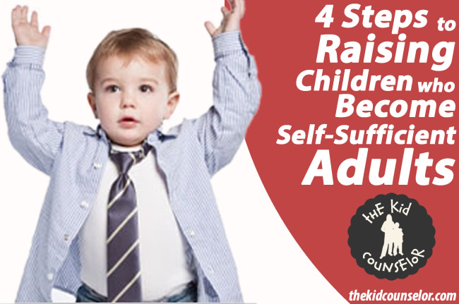 4 Steps to Raising Children who Become Self-Sufficient Adults