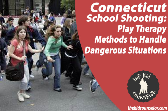 Connecticut School Shooting: Play Therapy Methods to Handle Dangerous Situations