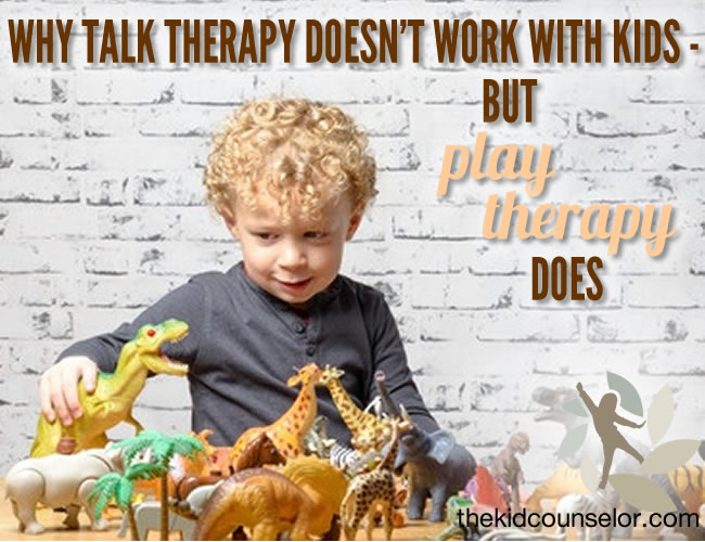 Why Talk Therapy Doesn't Work with Kids - But Play Therapy Does