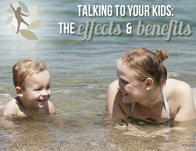 Talking to Your Kids – The Effects and Benefits