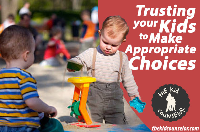 Trusting your kids to make appropriate choices - Play Therapy Techniques