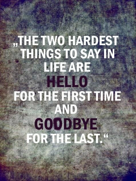 The-two-hardest-things-to-say-in-life-are-hello-for-the-first-time-and-goodbye-for-the-last_thumb