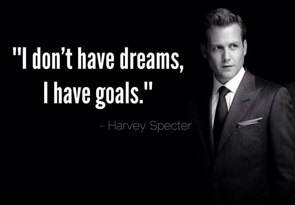"""I don't have dreams, I have goals"""
