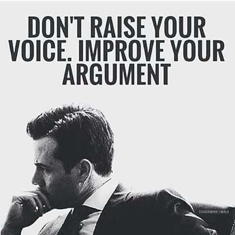 """Don't raise your voice. Improve your argument"""