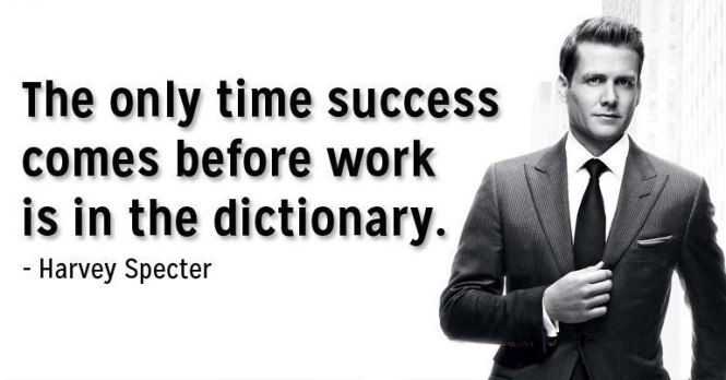 """The only time success comes before work is in the dictionary"""