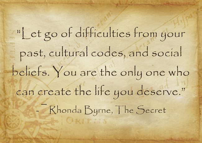 """Let go of difficulties from your past, cultural codes, and social beliefs. You are the only one who can create the life you deserve."""