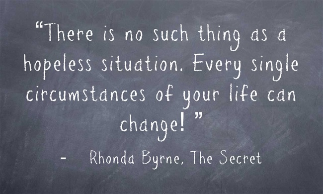 """There is no such thing as a hopeless situation. Every single circumstances of your life can change! """