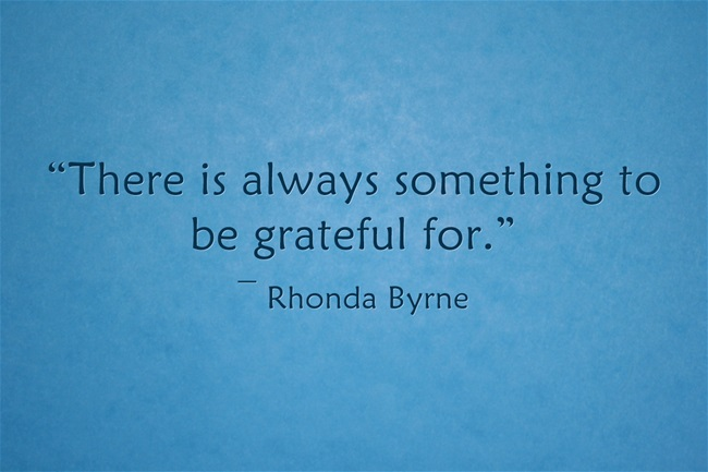 """There is always something to be grateful for."""