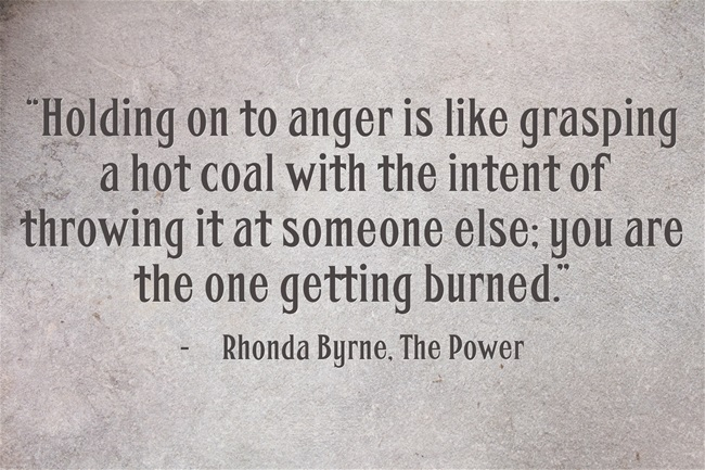 """Holding on to anger is like grasping a hot coal with the intent of throwing it at someone else; you are the one getting burned."""
