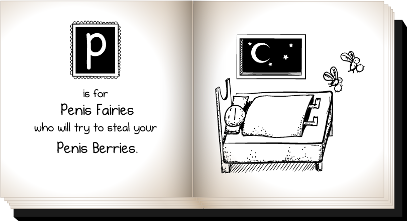 P is for penis fairies who will try to steal your penis berries