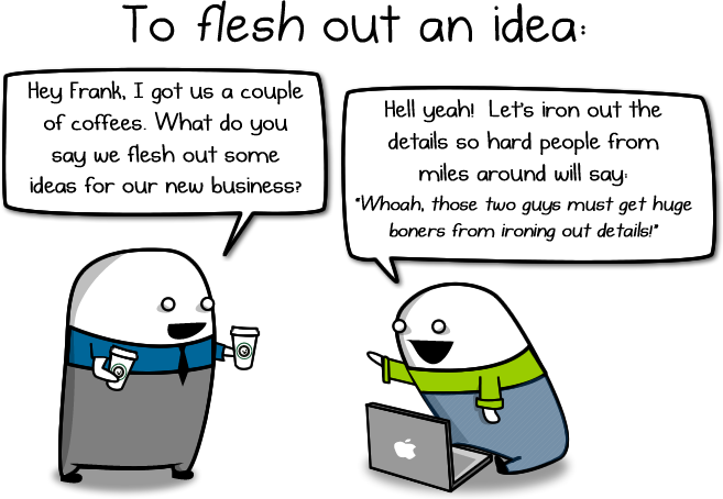 To flesh out an idea