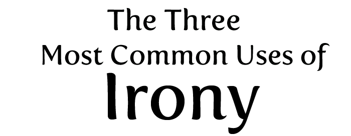 The 3 most common uses of irony