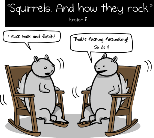 Squirrels. And how they rock.