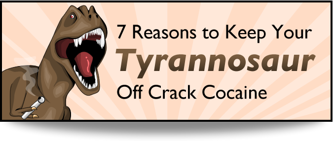 7 Reasons to Keep Your Tyrannosaur Off Crack Cocaine - theoatmeal.com