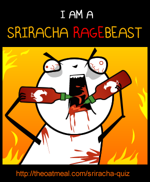 Sriracha fills you with delicious foodrage