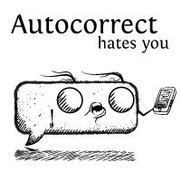 Autocorrect hates you