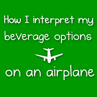How I interpret my beverage options on an airplane