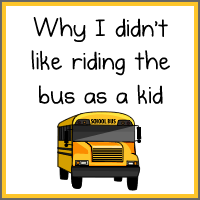 Why I didn't like riding the bus as a kid